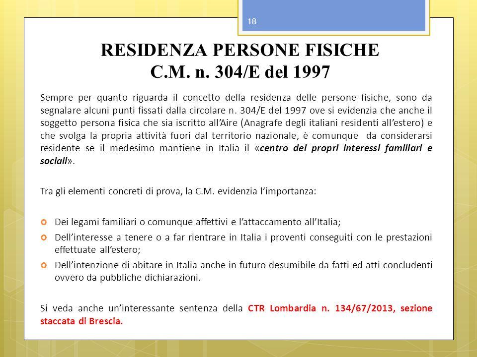 RESIDENZA PERSONE FISICHE C.M. n. 304/E del 1997 Sempre per quanto riguarda il concetto della residenza delle persone fisiche, sono da segnalare alcun