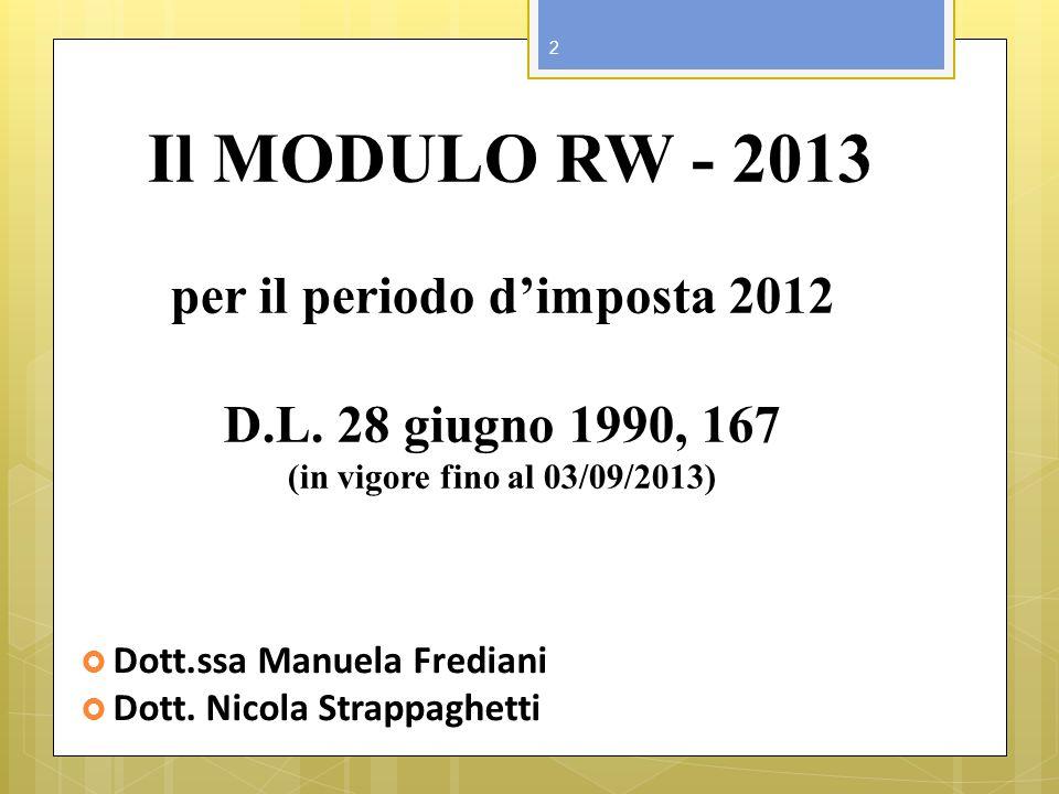 Il MODULO RW - 2013 per il periodo dimposta 2012 D.L. 28 giugno 1990, 167 (in vigore fino al 03/09/2013) Dott.ssa Manuela Frediani Dott. Nicola Strapp