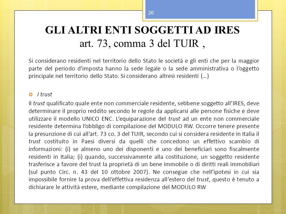 GLI ALTRI ENTI SOGGETTI AD IRES art. 73, comma 3 del TUIR, Si considerano residenti nel territorio dello Stato le società e gli enti che per la maggio
