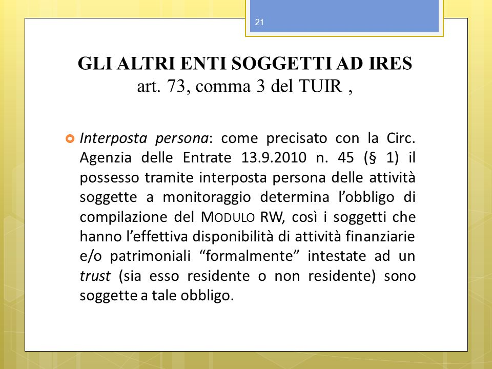 Interposta persona: come precisato con la Circ. Agenzia delle Entrate 13.9.2010 n. 45 (§ 1) il possesso tramite interposta persona delle attività sogg