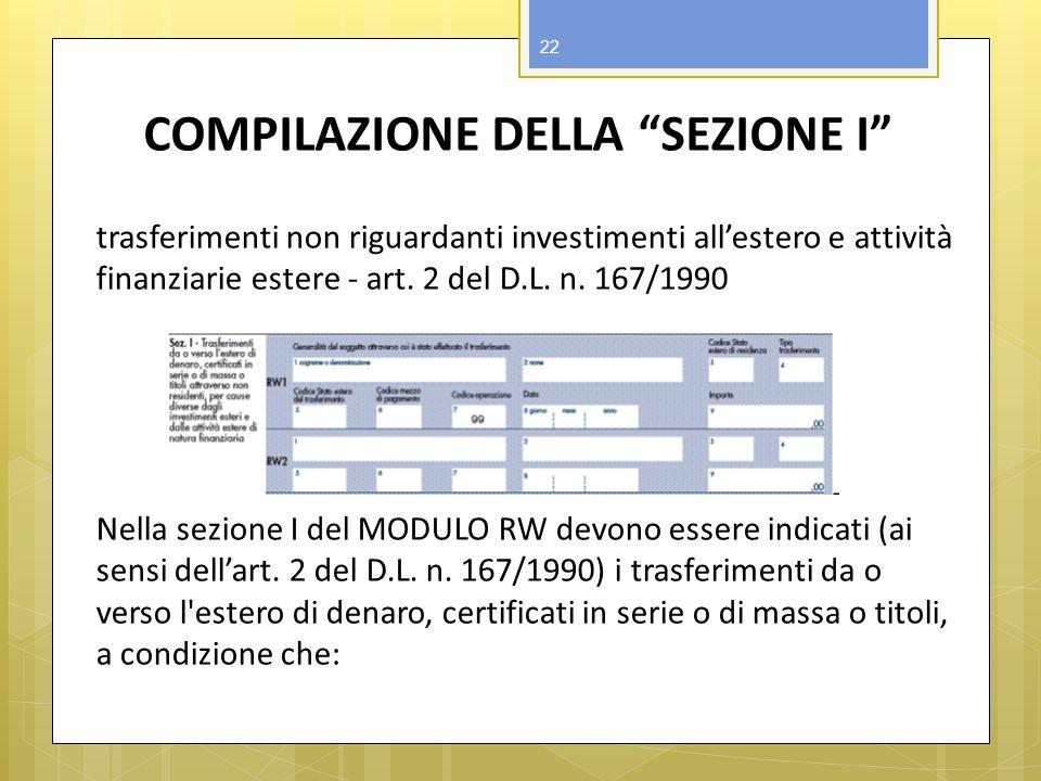 COMPILAZIONE DELLA SEZIONE I trasferimenti non riguardanti investimenti allestero e attività finanziarie estere - art. 2 del D.L. n. 167/1990 Nella se