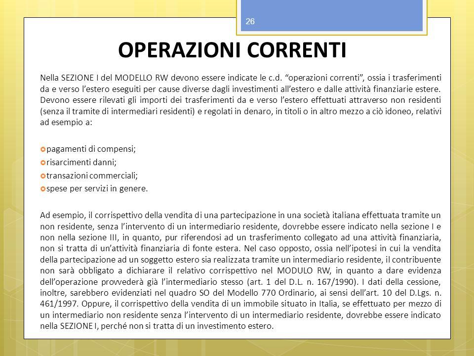 OPERAZIONI CORRENTI Nella SEZIONE I del MODELLO RW devono essere indicate le c.d. operazioni correnti, ossia i trasferimenti da e verso lestero esegui
