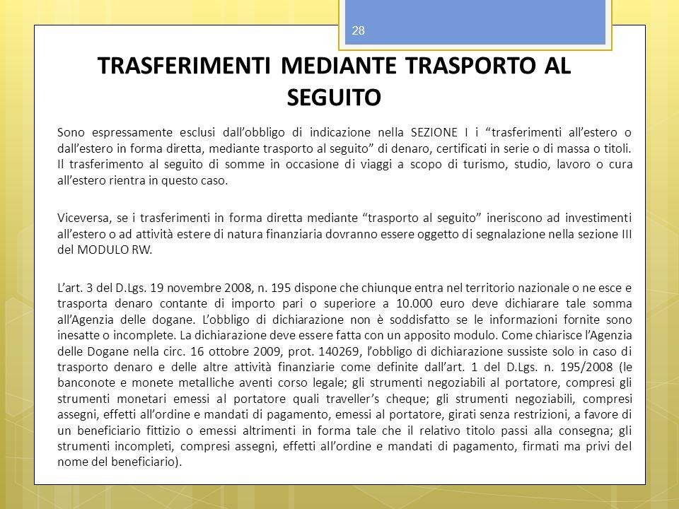 TRASFERIMENTI MEDIANTE TRASPORTO AL SEGUITO Sono espressamente esclusi dallobbligo di indicazione nella SEZIONE I i trasferimenti allestero o dalleste