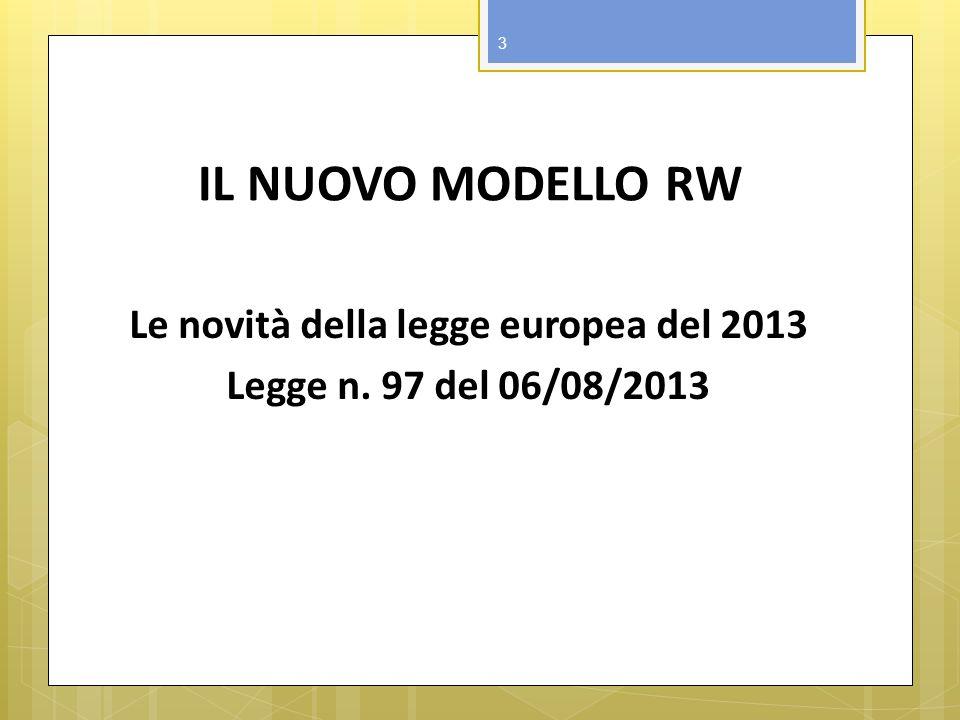 IL NUOVO MODELLO RW Le novità della legge europea del 2013 Legge n. 97 del 06/08/2013 3