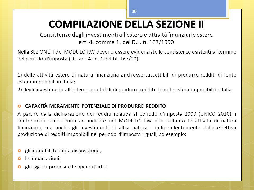 COMPILAZIONE DELLA SEZIONE II Consistenze degli investimenti allestero e attività finanziarie estere art. 4, comma 1, del D.L. n. 167/1990 Nella SEZIO