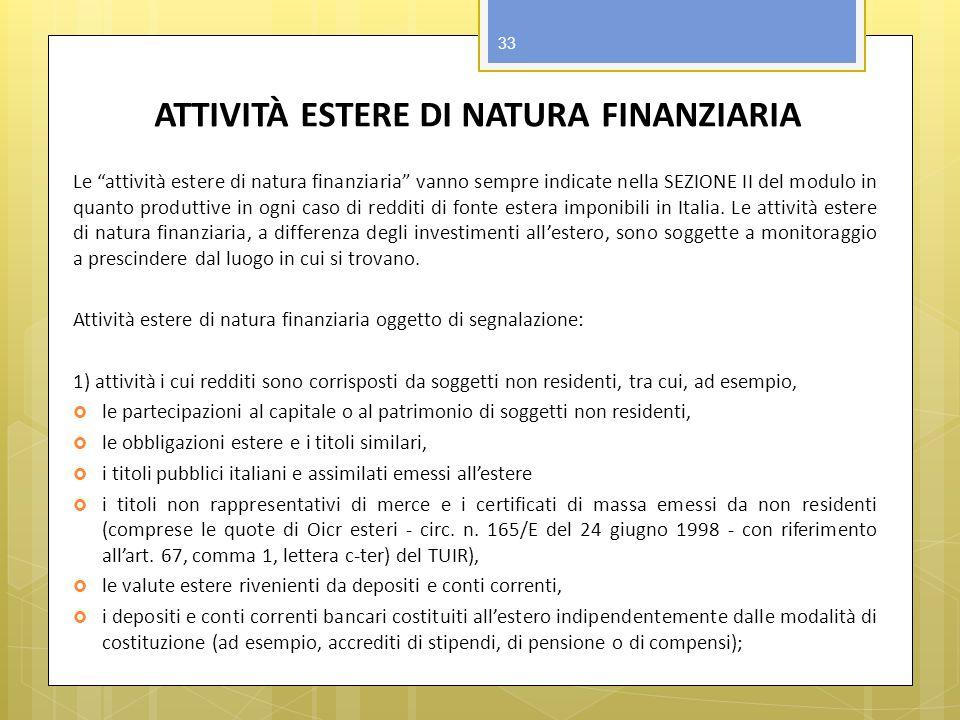 ATTIVITÀ ESTERE DI NATURA FINANZIARIA Le attività estere di natura finanziaria vanno sempre indicate nella SEZIONE II del modulo in quanto produttive