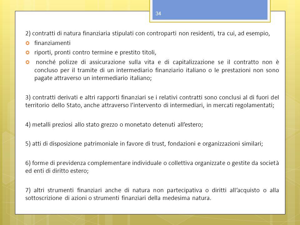 2) contratti di natura finanziaria stipulati con controparti non residenti, tra cui, ad esempio, finanziamenti riporti, pronti contro termine e presti