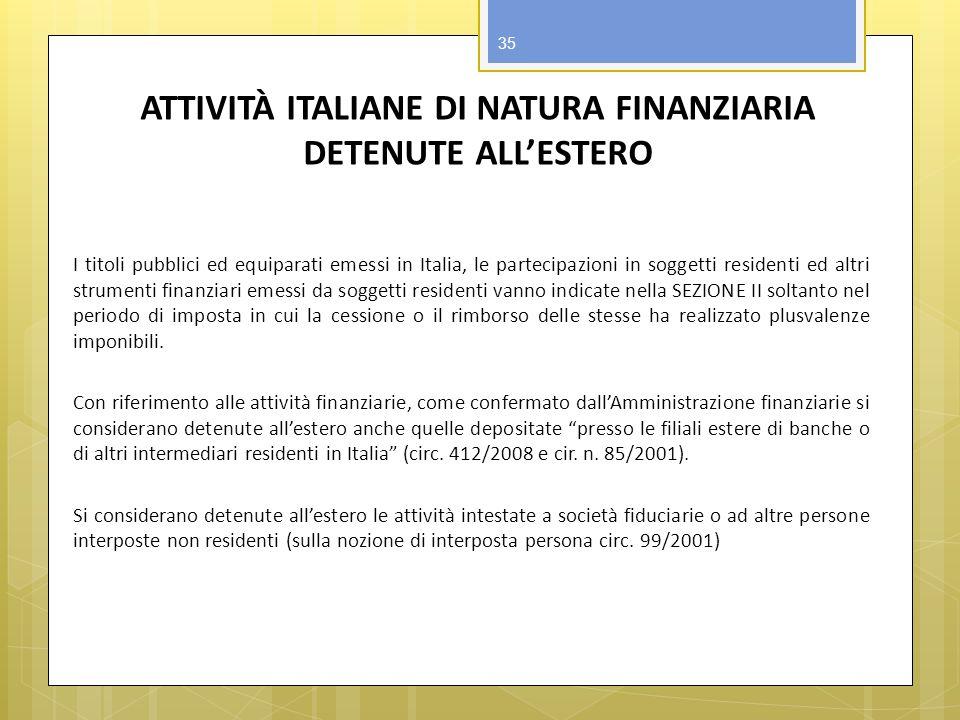 ATTIVITÀ ITALIANE DI NATURA FINANZIARIA DETENUTE ALLESTERO I titoli pubblici ed equiparati emessi in Italia, le partecipazioni in soggetti residenti e