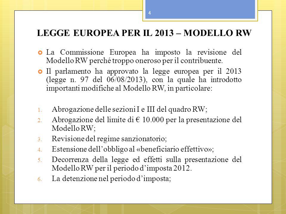 LEGGE EUROPEA PER IL 2013 – MODELLO RW La Commissione Europea ha imposto la revisione del Modello RW perché troppo oneroso per il contribuente. Il par