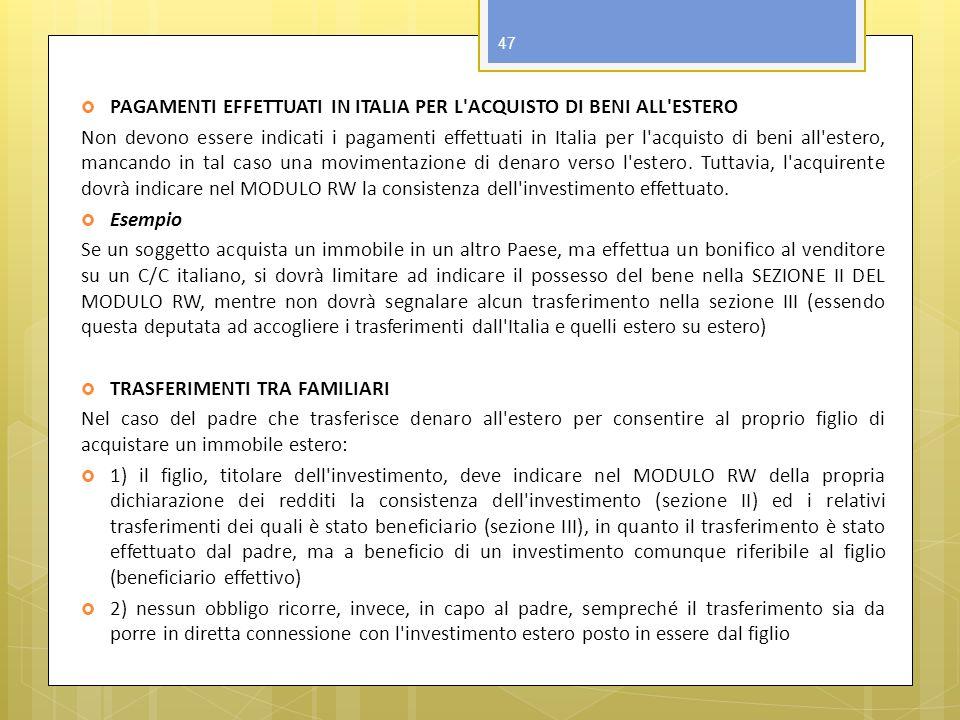 PAGAMENTI EFFETTUATI IN ITALIA PER L'ACQUISTO DI BENI ALL'ESTERO Non devono essere indicati i pagamenti effettuati in Italia per l'acquisto di beni al