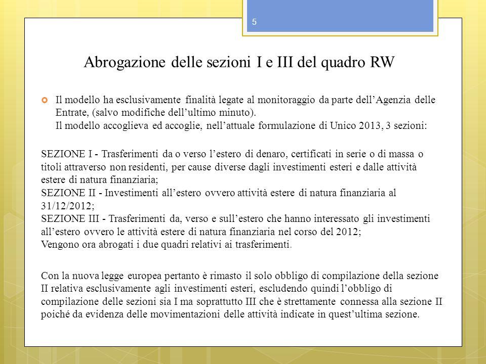 Abrogazione delle sezioni I e III del quadro RW Il modello ha esclusivamente finalità legate al monitoraggio da parte dellAgenzia delle Entrate, (salv