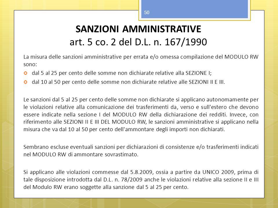 SANZIONI AMMINISTRATIVE art. 5 co. 2 del D.L. n. 167/1990 La misura delle sanzioni amministrative per errata e/o omessa compilazione del MODULO RW son