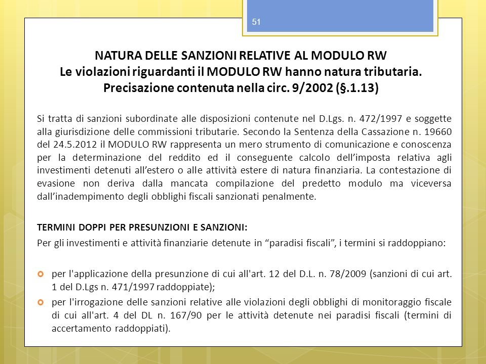 NATURA DELLE SANZIONI RELATIVE AL MODULO RW Le violazioni riguardanti il MODULO RW hanno natura tributaria. Precisazione contenuta nella circ. 9/2002