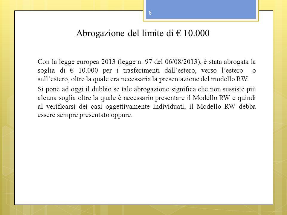 Abrogazione del limite di 10.000 Con la legge europea 2013 (legge n. 97 del 06/08/2013), è stata abrogata la soglia di 10.000 per i trasferimenti dall