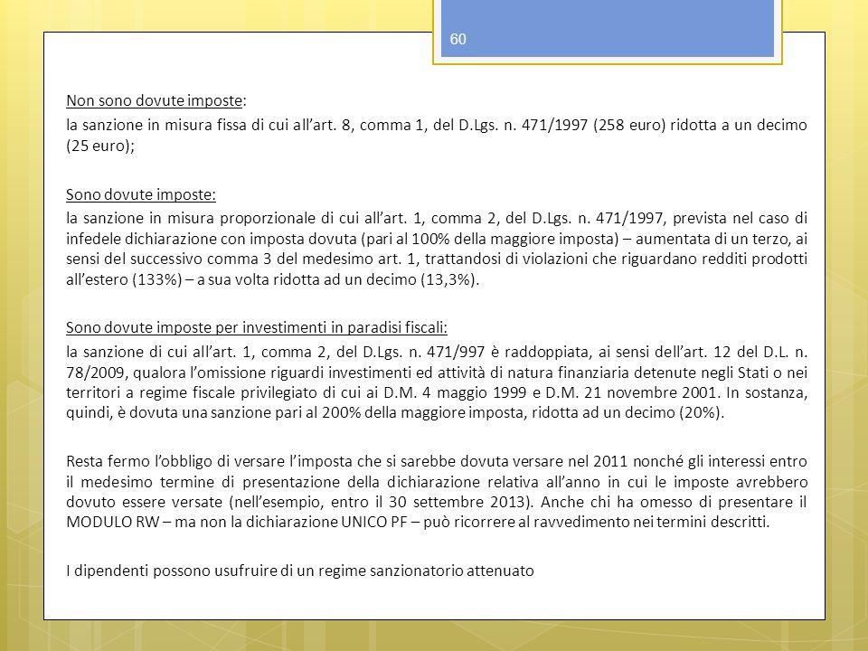 Non sono dovute imposte: la sanzione in misura fissa di cui allart. 8, comma 1, del D.Lgs. n. 471/1997 (258 euro) ridotta a un decimo (25 euro); Sono