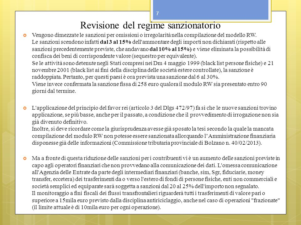 Revisione del regime sanzionatorio Vengono dimezzate le sanzioni per omissioni o irregolarità nella compilazione del modello RW. Le sanzioni scendono