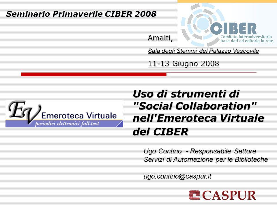 Seminario Primaverile CIBER 2008 Amalfi, Sala degli Stemmi del Palazzo Vescovile 11-13 Giugno 2008 Ugo Contino - Responsabile Settore Servizi di Automazione per le Biblioteche ugo.contino@caspur.it