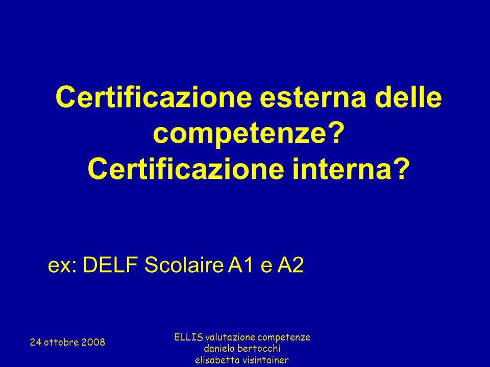 Certificazione esterna delle competenze? Certificazione interna? ex: DELF Scolaire A1 e A2 ELLIS valutazione competenze daniela bertocchi elisabetta v