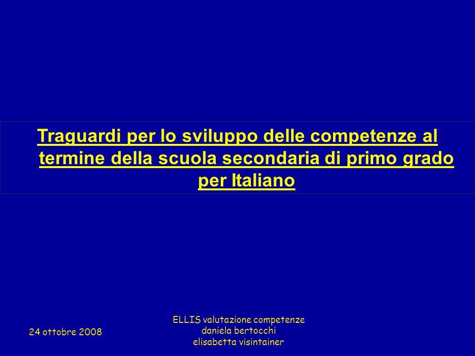 Traguardi per lo sviluppo delle competenze al termine della scuola secondaria di primo grado per Italiano ELLIS valutazione competenze daniela bertocc