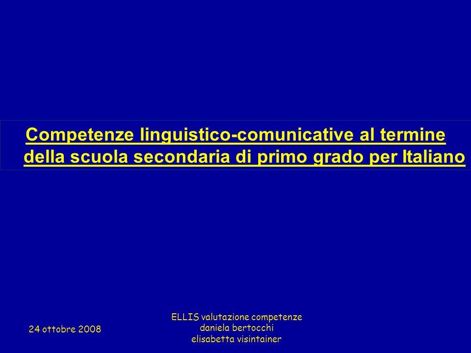 Competenze linguistico-comunicative al termine della scuola secondaria di primo grado per Italiano ELLIS valutazione competenze daniela bertocchi elis