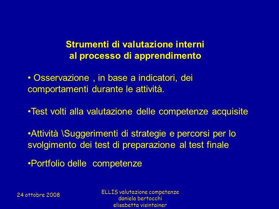 Strumenti di valutazione interni al processo di apprendimento Osservazione, in base a indicatori, dei comportamenti durante le attività. Osservazione,