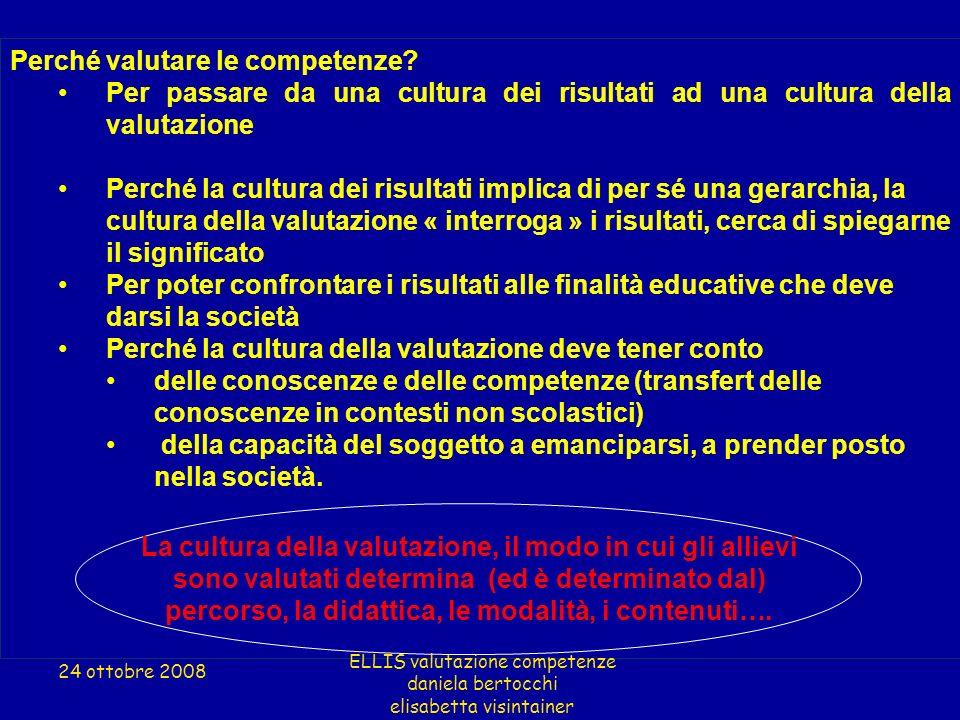 Perché valutare le competenze? Per passare da una cultura dei risultati ad una cultura della valutazione Perché la cultura dei risultati implica di pe