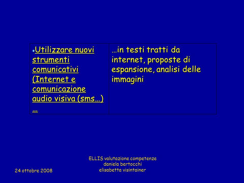 Utilizzare nuovi strumenti comunicativi (Internet e comunicazione audio visiva (sms…) … Utilizzare nuovi strumenti comunicativi (Internet e comunicazi
