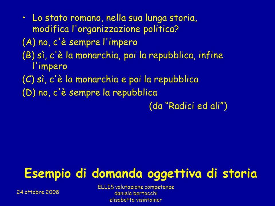 Esempio di domanda oggettiva di storia Lo stato romano, nella sua lunga storia, modifica l'organizzazione politica? (A) no, c'è sempre l'impero (B) sì