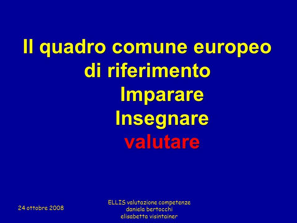 Il quadro comune europeo di riferimento ImparareInsegnarevalutare ELLIS valutazione competenze daniela bertocchi elisabetta visintainer 24 ottobre 200