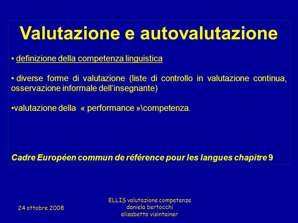 Valutazione e autovalutazione definizione della competenza linguistica diverse forme di valutazione (liste di controllo in valutazione continua, osser
