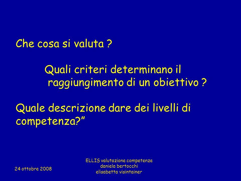 Che cosa si valuta ? Quali criteri determinano il raggiungimento di un obiettivo ? Quale descrizione dare dei livelli di competenza? ELLIS valutazione