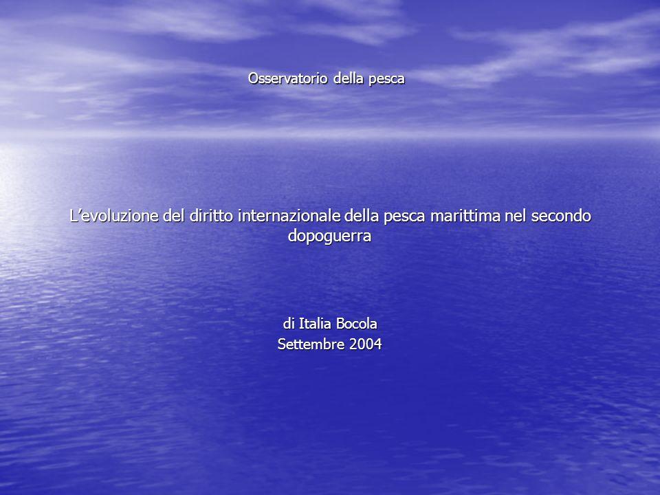 Levoluzione del diritto internazionale della pesca marittima nel secondo dopoguerra di Italia Bocola Settembre 2004 Osservatorio della pesca