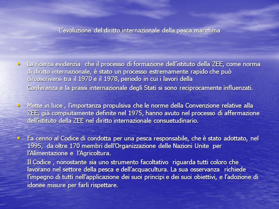 Levoluzione del diritto internazionale della pesca marittima La ricerca evidenzia che il processo di formazione dellistituto della ZEE, come norma di