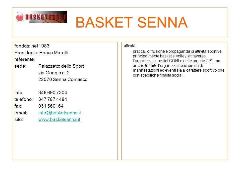 BASKET SENNA fondata nel 1983 Presidente: Enrico Marelli referente: sede: Palazzetto dello Sport via Gaggio n. 2 22070 Senna Comasco info:346 690 7304