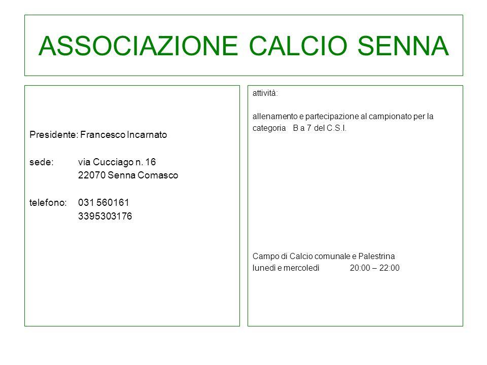 ASSOCIAZIONE CALCIO SENNA Presidente: Francesco Incarnato sede: via Cucciago n. 16 22070 Senna Comasco telefono:031 560161 3395303176 attività: allena