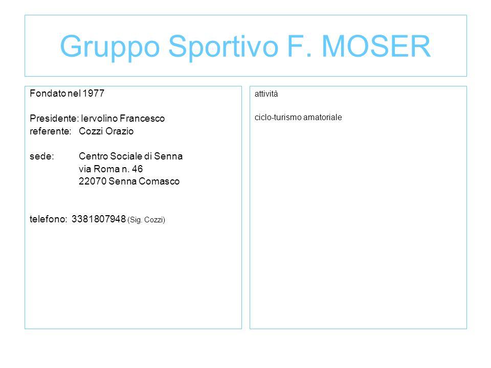 Gruppo Sportivo F. MOSER Fondato nel 1977 Presidente: Iervolino Francesco referente:Cozzi Orazio sede: Centro Sociale di Senna via Roma n. 46 22070 Se