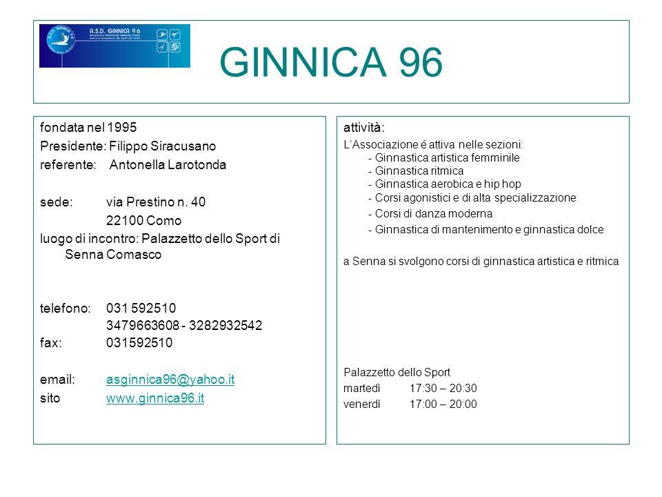 GINNICA 96 fondata nel 1995 Presidente: Filippo Siracusano referente: Antonella Larotonda sede: via Prestino n. 40 22100 Como luogo di incontro: Palaz