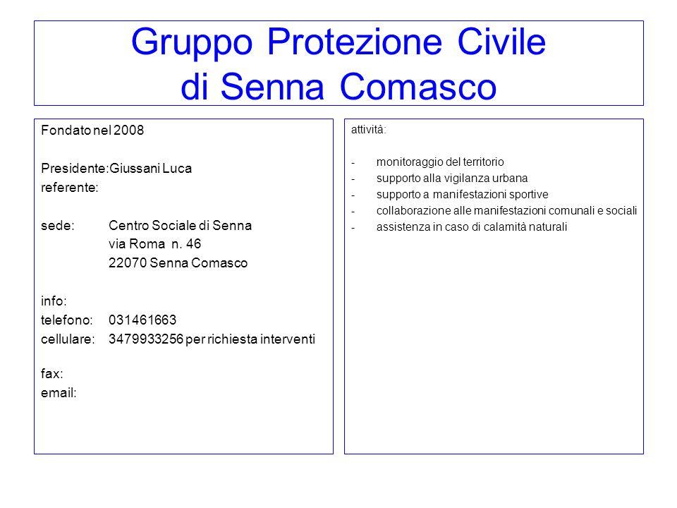 Gruppo Protezione Civile di Senna Comasco Fondato nel 2008 Presidente:Giussani Luca referente: sede: Centro Sociale di Senna via Roma n. 46 22070 Senn