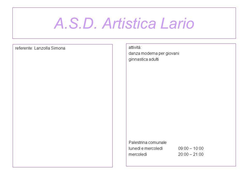 A.S.D. Artistica Lario referente: Lanzolla Simona attività: danza moderna per giovani ginnastica adulti Palestrina comunale lunedì e mercoledì 09:00 –