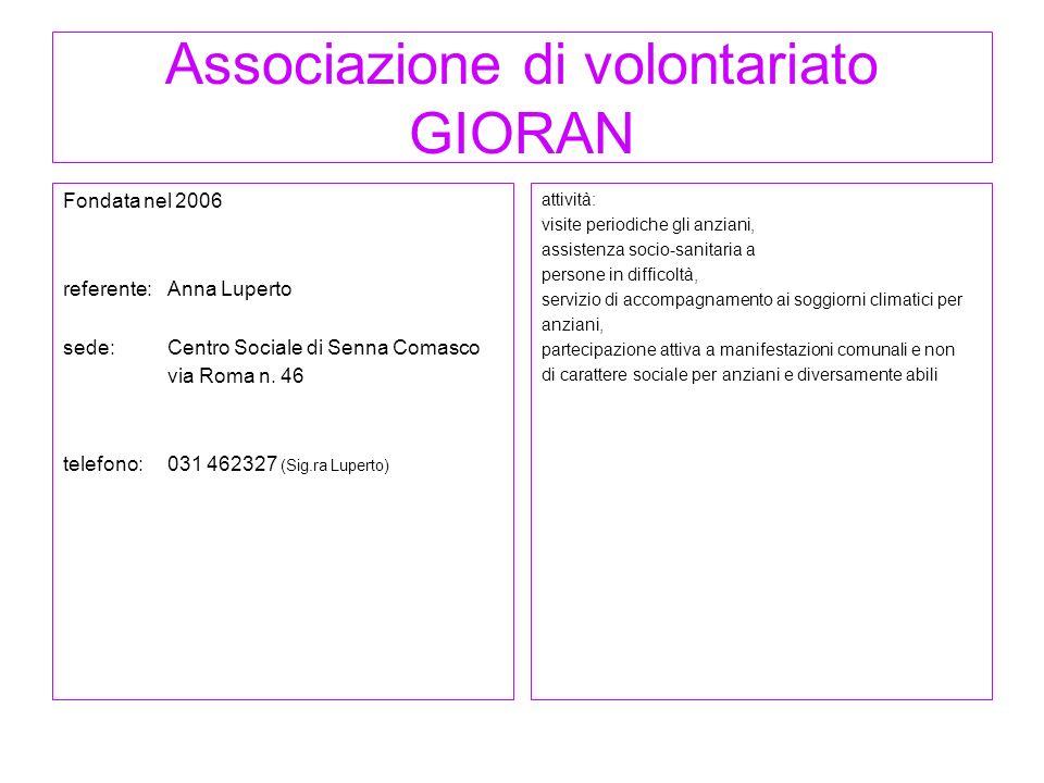 Associazione di volontariato GIORAN Fondata nel 2006 referente:Anna Luperto sede: Centro Sociale di Senna Comasco via Roma n. 46 telefono:031 462327 (