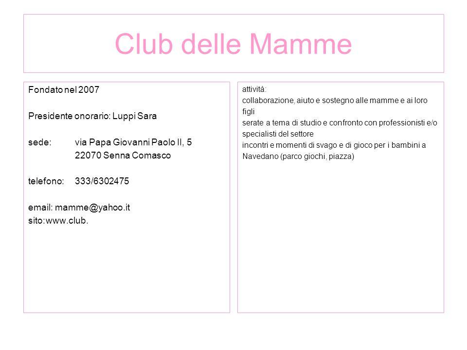 Club delle Mamme Fondato nel 2007 Presidente onorario: Luppi Sara sede: via Papa Giovanni Paolo II, 5 22070 Senna Comasco telefono:333/6302475 email:
