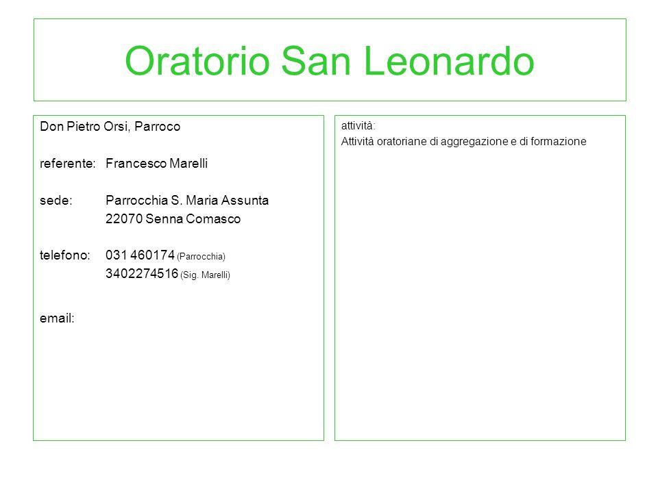 Oratorio San Leonardo Don Pietro Orsi, Parroco referente:Francesco Marelli sede: Parrocchia S. Maria Assunta 22070 Senna Comasco telefono:031 460174 (
