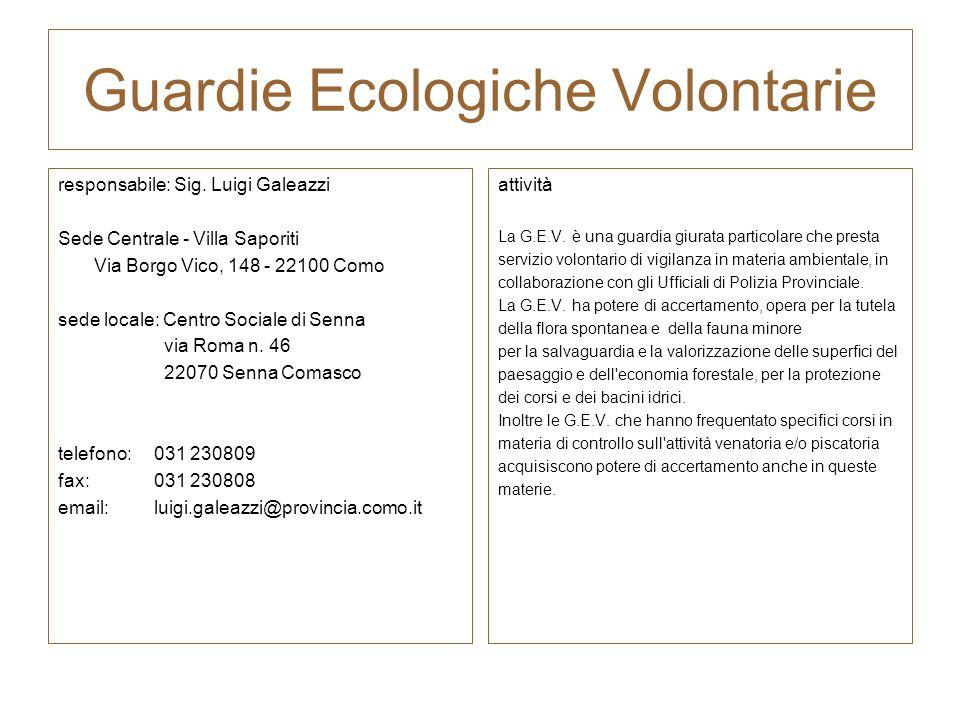 Guardie Ecologiche Volontarie responsabile: Sig. Luigi Galeazzi Sede Centrale - Villa Saporiti Via Borgo Vico, 148 - 22100 Como sede locale: Centro So
