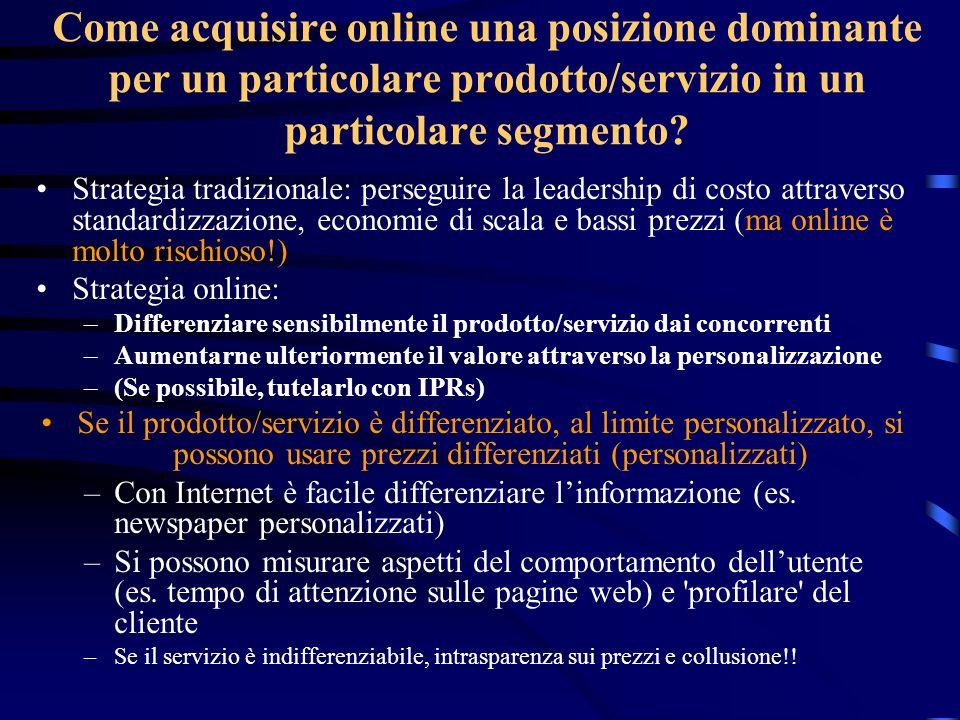 Come acquisire online una posizione dominante per un particolare prodotto/servizio in un particolare segmento? Strategia tradizionale: perseguire la l