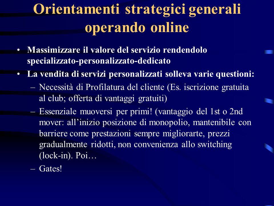 Orientamenti strategici generali operando online Massimizzare il valore del servizio rendendolo specializzato-personalizzato-dedicato La vendita di se