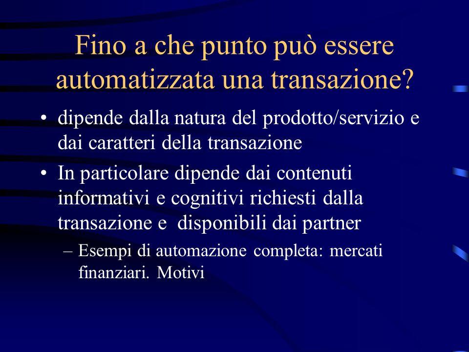 Fino a che punto può essere automatizzata una transazione? dipende dalla natura del prodotto/servizio e dai caratteri della transazione In particolare