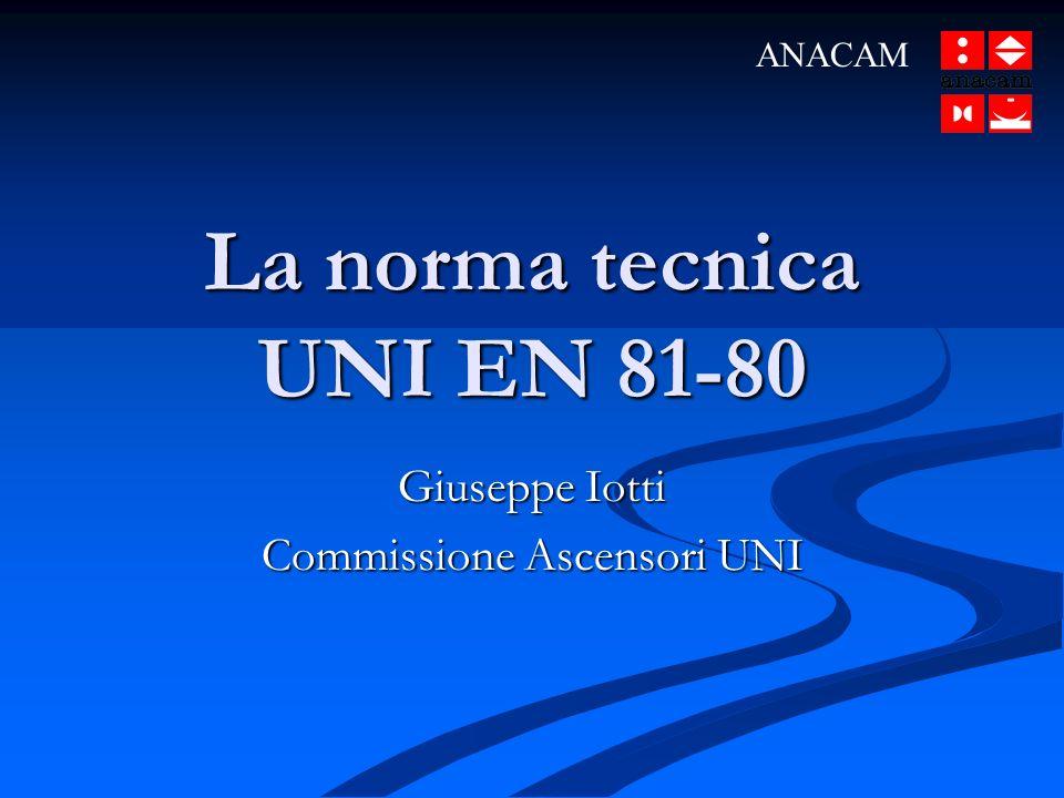 La norma tecnica UNI EN 81-80 Giuseppe Iotti Commissione Ascensori UNI ANACAM