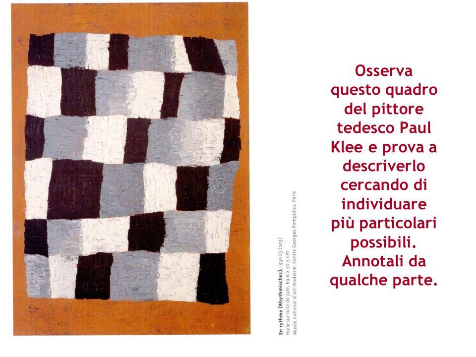 Osserva questo quadro del pittore tedesco Paul Klee e prova a descriverlo cercando di individuare più particolari possibili. Annotali da qualche parte