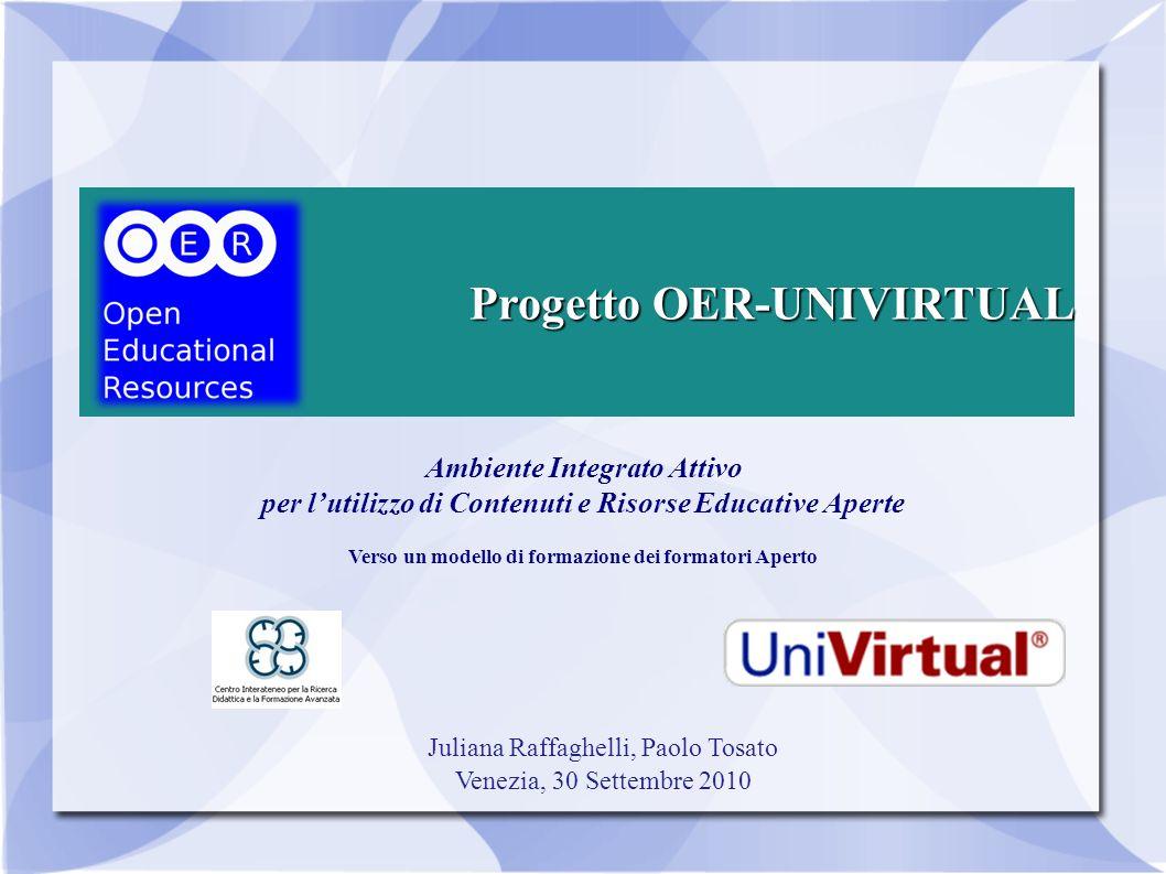 Progetto OER-UNIVIRTUAL Ambiente Integrato Attivo per lutilizzo di Contenuti e Risorse Educative Aperte Verso un modello di formazione dei formatori A