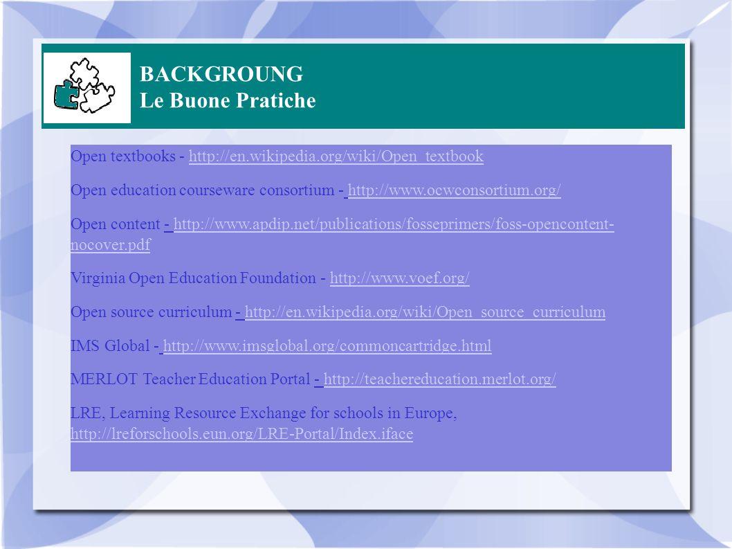 BACKGROUNG Le Buone Pratiche Open textbooks - http://en.wikipedia.org/wiki/Open_textbookhttp://en.wikipedia.org/wiki/Open_textbook Open education cour